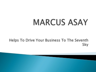 Marcus asay helps to drive your business to the seventh sky