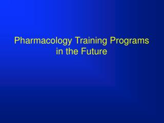 Pharmacology Training Programs in the Future
