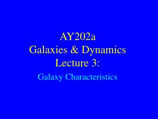 AY202a   Galaxies & Dynamics Lecture 3:  Galaxy Characteristics