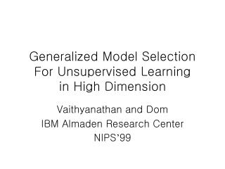 Generalized Model Selection For Unsupervised Learning  in High Dimension