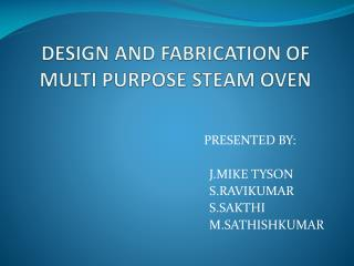 DESIGN AND FABRICATION OF MULTI PURPOSE STEAM OVEN