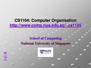 CS1104: Computer Organisation  http://www.comp.nus.edu.sg/~cs1104