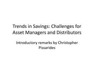Trends in Savings: Challenges for Asset Managers and Distributors