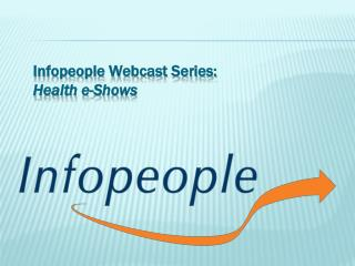 Infopeople Webcast Series: Health e-Shows