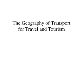 The Geography of Transport  for Travel and Tourism