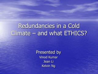 Redundancies in a Cold Climate – and what ETHICS?