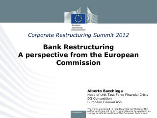 Corporate Restructuring Summit 2012 Bank Restructuring  A perspective from the European Commission