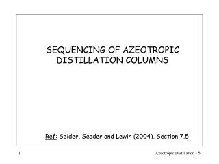 SEQUENCING OF AZEOTROPIC DISTILLATION COLUMNS