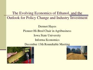 The Evolving Economics of Ethanol, and the Outlook for Policy Change and Industry Investment