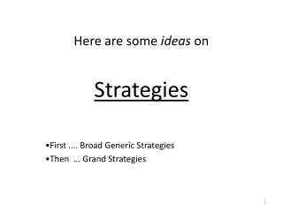Here are some  ideas  on  Strategies First .... Broad Generic Strategies