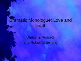 Dramatic Monologue:  Love and Death