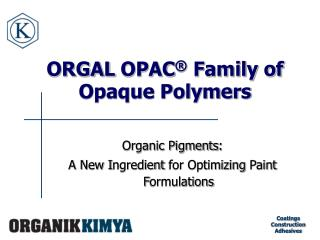 ORGAL  OPAC ® Family of Opaque Polymers