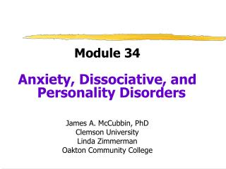Module 34 Anxiety, Dissociative, and Personality Disorders James A. McCubbin, PhD