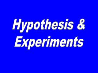 Hypothesis & Experiments