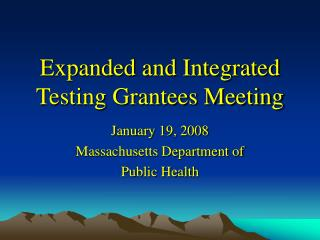 Expanded and Integrated Testing Grantees Meeting