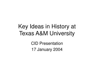 Key Ideas in History at  Texas A&M University