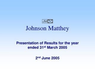 Presentation of Results for the year ended 31 st  March 2005  2 nd  June 2005