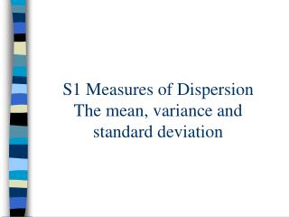 S1 Measures of Dispersion The mean, variance and standard deviation