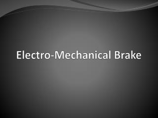 Electro-Mechanical Brake