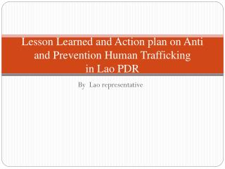 Lesson Learned and Action plan on Anti and Prevention Human Trafficking  in Lao PDR