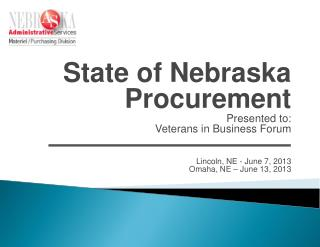 State of Nebraska Procurement Presented to:  Veterans in Business Forum Lincoln, NE - June 7, 2013