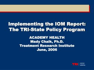 Implementing the IOM Report:  The TRI-State Policy Program