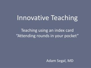 "Innovative  Teaching Teaching using an index  card ""Attending rounds in your pocket"""