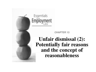 CHAPTER 13 Unfair dismissal (2): Potentially fair reasons and the concept of reasonableness