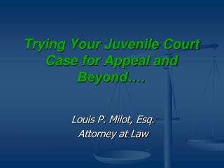 Trying Your Juvenile Court Case for Appeal and Beyond….