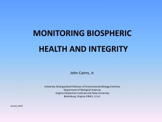 MONITORING BIOSPHERIC  HEALTH AND INTEGRITY John Cairns, Jr.