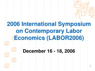 2006 International Symposium on Contemporary Labor Economics (LABOR2006) December 16 - 18, 2006