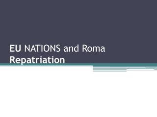 EU  NATIONS and Roma  Repatriation