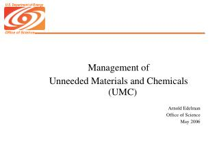 Management of  Unneeded Materials and Chemicals (UMC) Arnold Edelman Office of Science May 2006