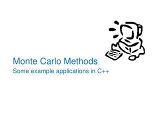 Monte Carlo Methods Some example applications in C++