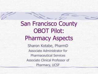 San Francisco County OBOT Pilot: Pharmacy Aspects