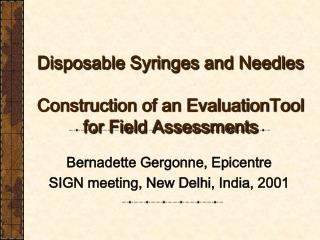 Disposable Syringes and Needles  Construction of an EvaluationTool  for Field Assessments