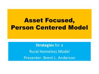 Asset Focused,  Person Centered Model