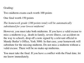 Grading: Two midterm exams each worth 100 points One final worth 150 points