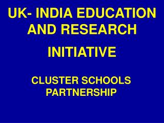 UK- INDIA EDUCATION AND RESEARCH INITIATIVE
