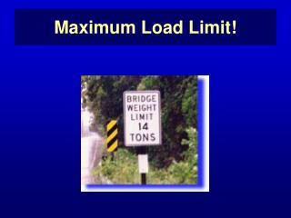 Maximum Load Limit!