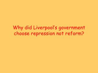 Why did Liverpool's government choose repression not reform?