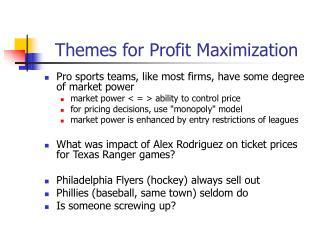 Themes for Profit Maximization