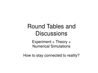 Round Tables and Discussions