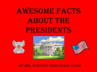 Awesome Facts About the Presidents