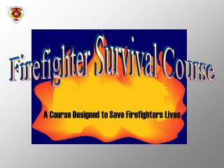 A Course Designed to Save Firefighters Lives