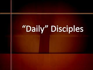 """Daily"" Disciples"