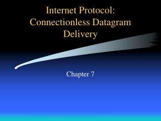 Internet Protocol: Connectionless Datagram Delivery