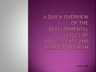 A quick overview of the developmental stages of adolescents AND LEARNED OPTIMISM