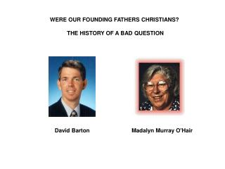WERE OUR FOUNDING FATHERS CHRISTIANS?  THE HISTORY OF A BAD QUESTION