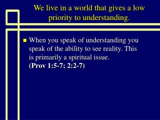 We live in a world that gives a low priority to understanding.